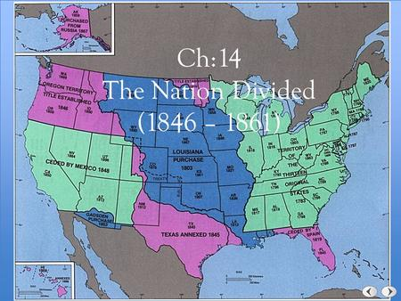Ch:14 The Nation Divided (1846 – 1861). 14:1 Growing Tensions Over Slavery.