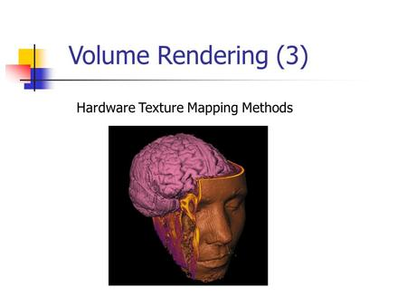 Volume Rendering (3) Hardware Texture Mapping Methods.