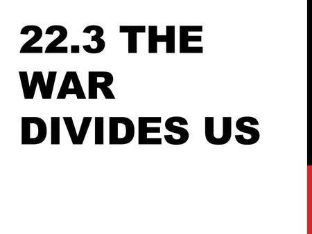 "22.3 THE WAR DIVIDES US. ""A HOUSE DIVIDED…"" Students for a Democratic Society (SDS) sprang up on college campuses Wanted political and economic reforms."