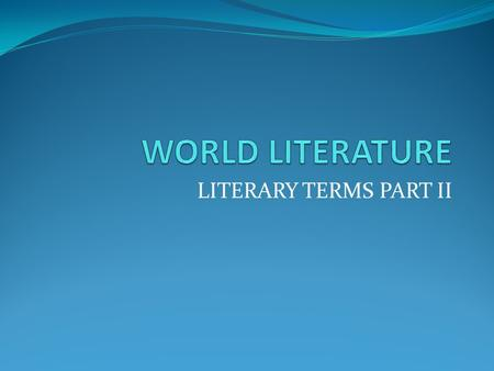 LITERARY TERMS PART II. Realism a 19 th century movement which contains ordinary language, focusing on ordinary people, events, and settings, all of which.