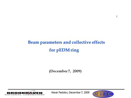 Alexei Fedotov, December 7, 2009 1 Beam parameters and collective effects for pEDM ring (December 7, 2009)