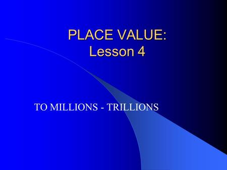 PLACE VALUE: Lesson 4 TO MILLIONS - TRILLIONS Vocabulary Place Value Period Name Digit Standard Form Expanded Form Word Form.