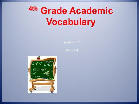 4th Grade Academic Vocabulary Trimester 1 Week 4.