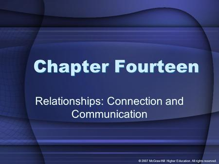 © 2007 McGraw-Hill Higher Education. All rights reserved. Chapter Fourteen Relationships: Connection and Communication.