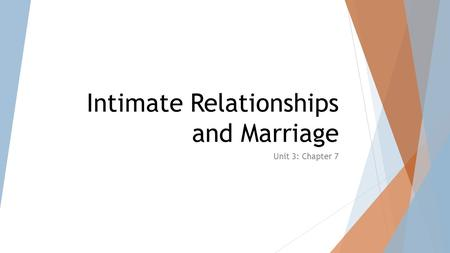 Intimate Relationships and Marriage Unit 3: Chapter 7.