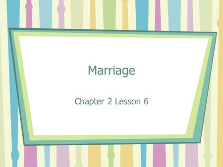 Marriage Chapter 2 Lesson 6. Focus Question Think of a married couple that you know that is in the media. It could be from the movies, TV, books or celebrity.