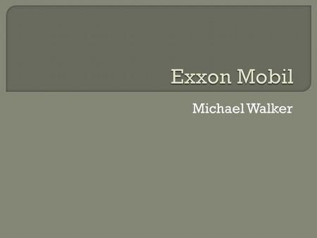 Michael Walker.  Exploration and Exploitation  Extraction and Production  Transport  Refining and Distillation  Marketing and Selling.