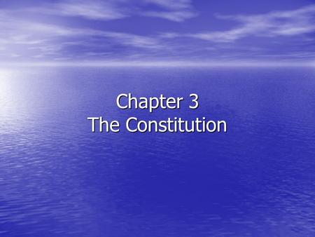 Chapter 3 The Constitution. Section 1—The Six Basic Principles Objectives Objectives –Outline the important elements of the Constitution. –List the six.