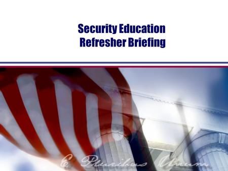 Security Education Refresher Briefing. Objectives Annual requirement Satisfactory knowledge of processing, handling and safeguarding of Classified National.
