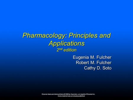 Elsevier items and derived items © 2009 by Saunders, an imprint of Elsevier Inc. Some material was previously published. Slide 0 Pharmacology: Principles.