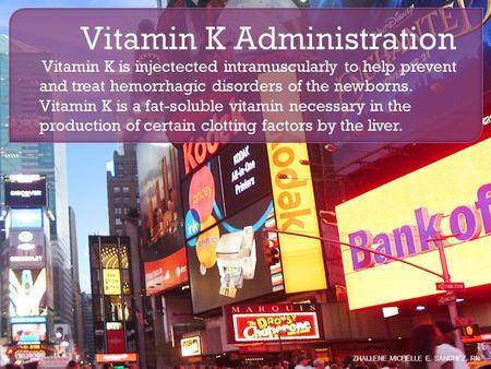 Vitamin K is injectected intramuscularly to help prevent and treat hemorrhagic disorders of the newborns. Vitamin K is a fat-soluble vitamin necessary.