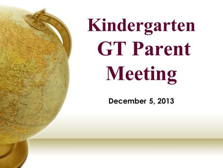 Kindergarten GT Parent Meeting December 5, 2013. Introductions DSISD Superintendent Dr. Bruce Gearing Assistant Superintendent of Curriculum and Instruction.