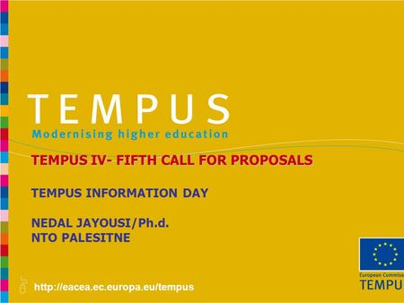 TEMPUS INFORMATION DAY NEDAL JAYOUSI/Ph.d. NTO PALESITNE TEMPUS IV- FIFTH CALL FOR PROPOSALS.