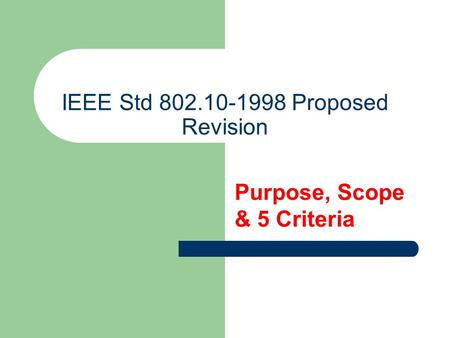IEEE Std 802.10-1998 Proposed Revision Purpose, Scope & 5 Criteria.