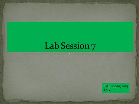 Lab Session 7 IUG, spring 2015 TMZ.