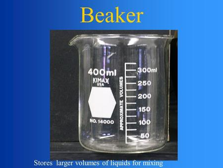 Beaker Stores larger volumes of liquids for mixing.