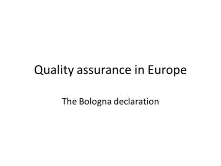 Quality assurance in Europe The Bologna declaration.