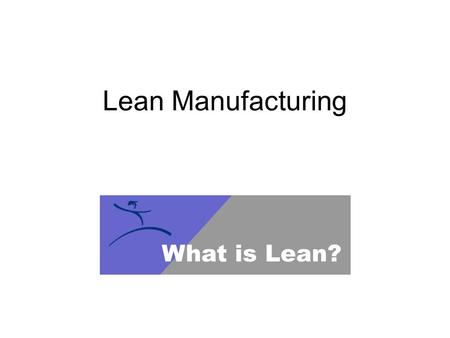 Lean Manufacturing. Lean Enterprise - A business system for organizing and managing product development, operations, suppliers and customer relations.
