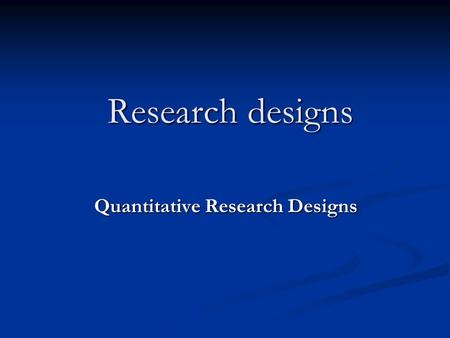 Research designs Research designs Quantitative Research Designs.