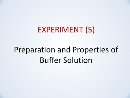 EXPERIMENT (5) Preparation and Properties of Buffer Solution