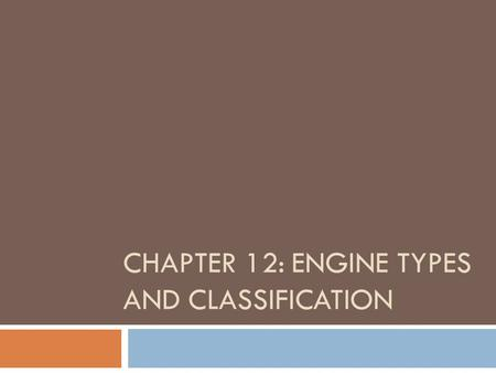 Chapter 12: Engine Types and classification