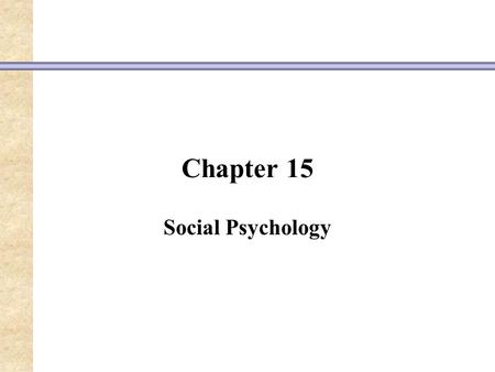 Chapter 15 Social Psychology. Attribution Theory The study of how people perceive the causes of behavior Trying to make sense of another's behavior, a.