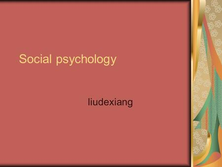 Social psychology liudexiang. Overview Social cognition Attitude Social influence Social action.