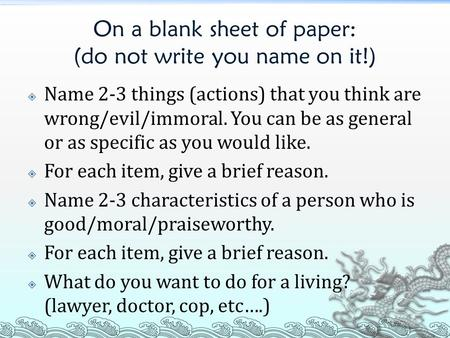 On a blank sheet of paper: (do not write you name on it!)  Name 2-3 things (actions) that you think are wrong/evil/immoral. You can be as general or as.