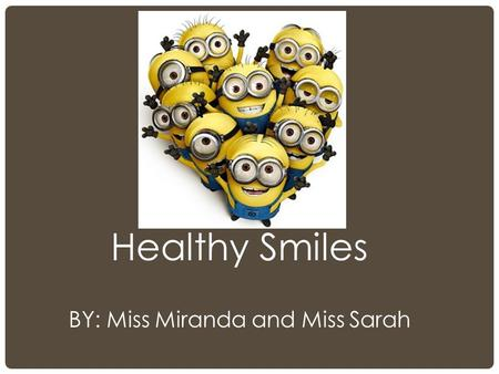 Healthy Smiles BY: Miss Miranda and Miss Sarah. PARTS OF A TOOTH.