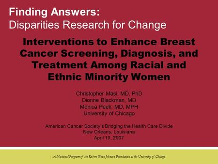 Finding Answers: Disparities Research for Change A National Program of the Robert Wood Johnson Foundation at the University of Chicago Interventions to.