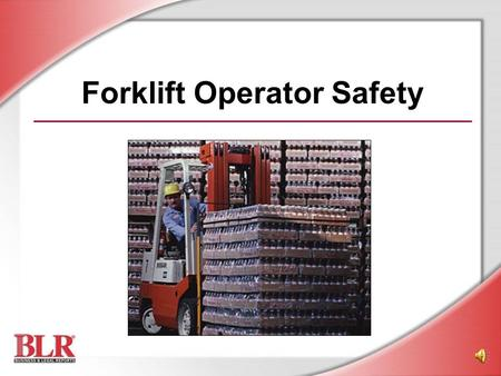 Forklift Operator Safety © Business & Legal Reports, Inc. 0606 Overview.