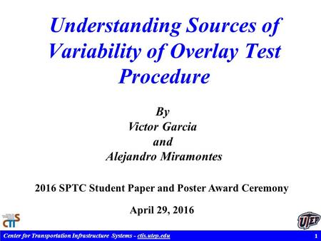 Center for Transportation Infrastructure Systems - ctis.utep.edu Understanding Sources of Variability of Overlay Test Procedure 1 2016 SPTC Student Paper.