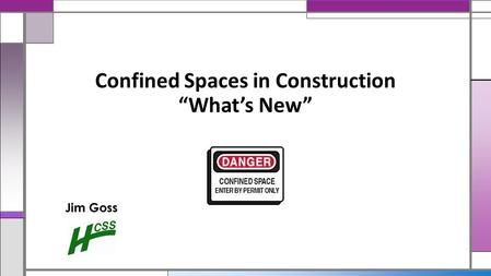 "Jim Goss Confined Spaces in Construction ""What's New"""