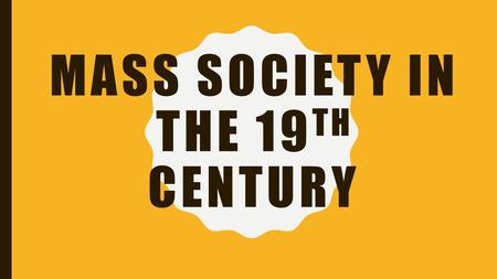 MASS SOCIETY IN THE 19 TH CENTURY. ORGANIZING THE WORKING CLASSES Labor Unions collectively bargained for more rights for the working class –Strikes –By.