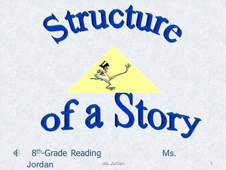 Ms. Jordan1 8 th -Grade Reading Ms. Jordan Ms. Jordan2 Gustav Freytag said … Every good story can be divided into parts and drawn into the shape of a.