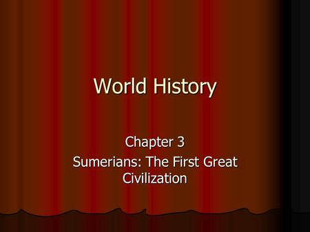 World History Chapter 3 Sumerians: The First Great Civilization.