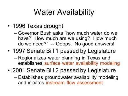"Water Availability 1996 Texas drought –Governor Bush asks ""how much water do we have? How much are we using? How much do we need?"" -- Ooops. No good answers!"