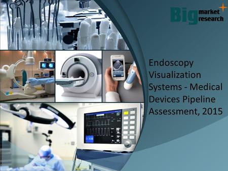 Endoscopy Visualization Systems - Medical Devices Pipeline Assessment