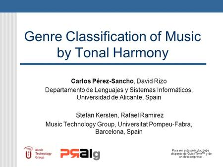 Genre Classification of Music by Tonal Harmony Carlos Pérez-Sancho, David Rizo Departamento de Lenguajes y Sistemas Informáticos, Universidad de Alicante,