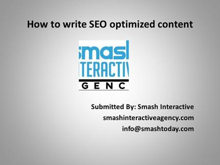 How to write SEO optimized content Submitted By: Smash Interactive smashinteractiveagency.com