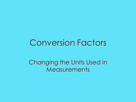 Conversion Factors Changing the Units Used in Measurements.