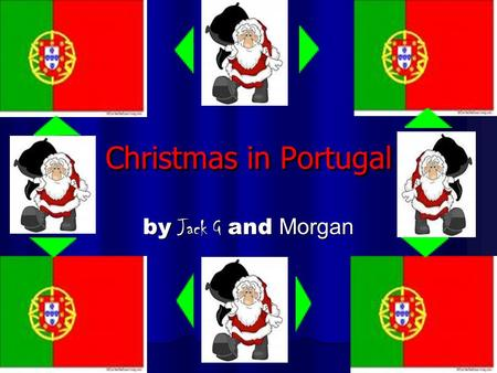 Christmas in Portugal by Jack G and Morgan. Christmas in Portugal Father Christmas is believed to bring presents to children on Christmas Eve, rather.
