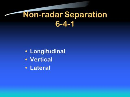 Non-radar Separation 6-4-1 Longitudinal Vertical Lateral.