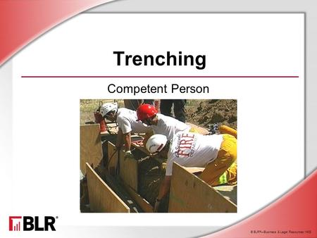 © BLR ® —Business & Legal Resources 1408 Trenching Competent Person.
