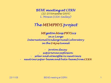 23/11/05BENE meeting at CERN1 (22-25 November 2005) L. Mosca (CEA-Saclay) The MEMPHYS project MEgaton Mass PHYSics in a Large International Underground.