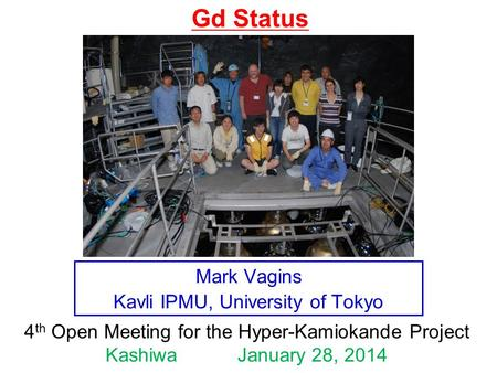 Mark Vagins Kavli IPMU, University of Tokyo 4 th Open Meeting for the Hyper-Kamiokande Project Kashiwa January 28, 2014 Gd Status.