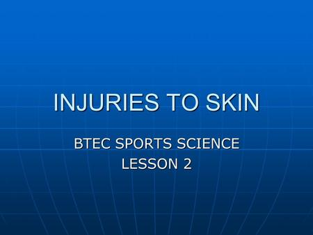 INJURIES TO SKIN BTEC SPORTS SCIENCE LESSON 2. BLISTERS Mainly found on the foot but also on the hand. Mainly found on the foot but also on the hand.