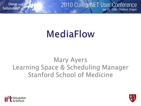 Mary Ayers Learning Space & Scheduling Manager Stanford School of Medicine MediaFlow.
