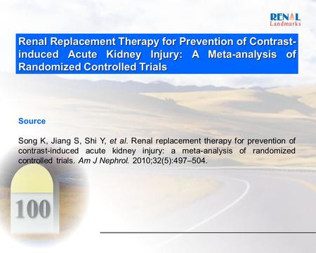 Renal Replacement Therapy for Prevention of Contrast- induced Acute Kidney Injury: A Meta-analysis of Randomized Controlled Trials Source Song K, Jiang.
