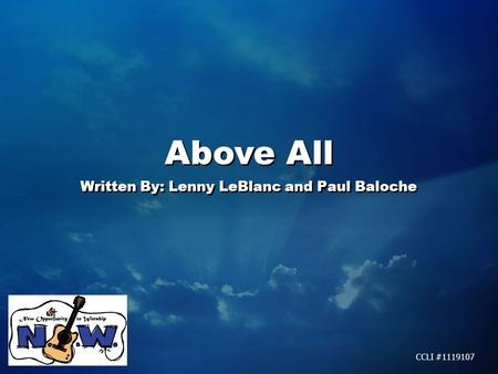 Above All Written By: Lenny LeBlanc and Paul Baloche Above All Written By: Lenny LeBlanc and Paul Baloche CCLI #1119107.